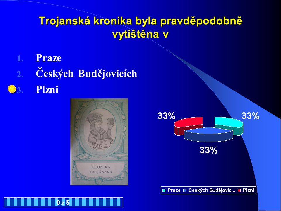 První tištěnou knihou u nás byla 0 z 5 1.Dalimilova kronika 2.