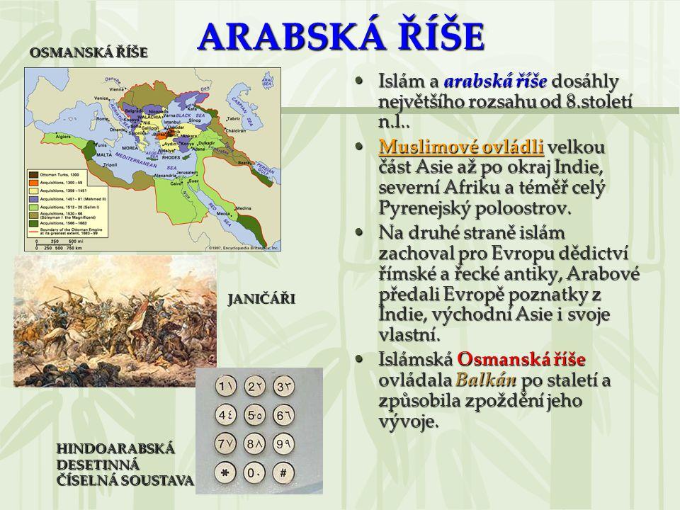 ARABSKÁ ŘÍŠE Islám a arabská říše dosáhly největšího rozsahu od 8.století n.l..Islám a arabská říše dosáhly největšího rozsahu od 8.století n.l..