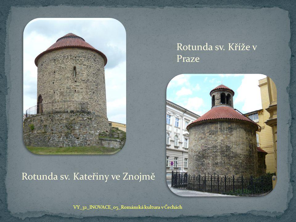 Rotunda sv. Kateřiny ve Znojmě Rotunda sv. Kříže v Praze VY_32_INOVACE_05_Románská kultura v Čechách