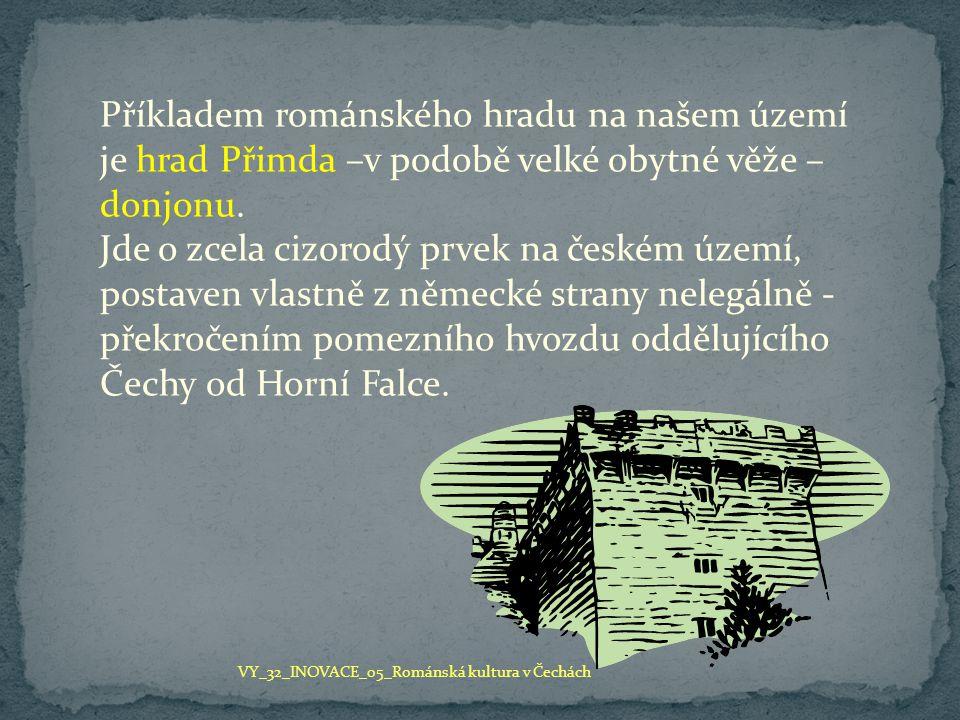 Příkladem románského hradu na našem území je hrad Přimda –v podobě velké obytné věže – donjonu. Jde o zcela cizorodý prvek na českém území, postaven v