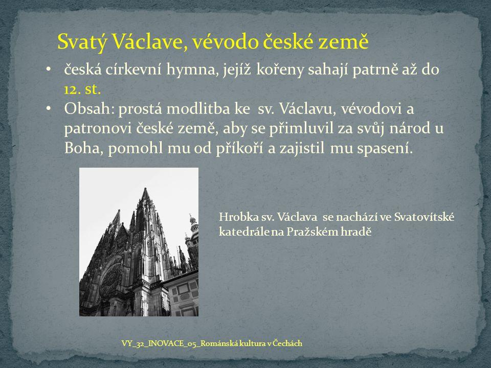 Svatý Václave, vévodo české země česká církevní hymna, jejíž kořeny sahají patrně až do 12.