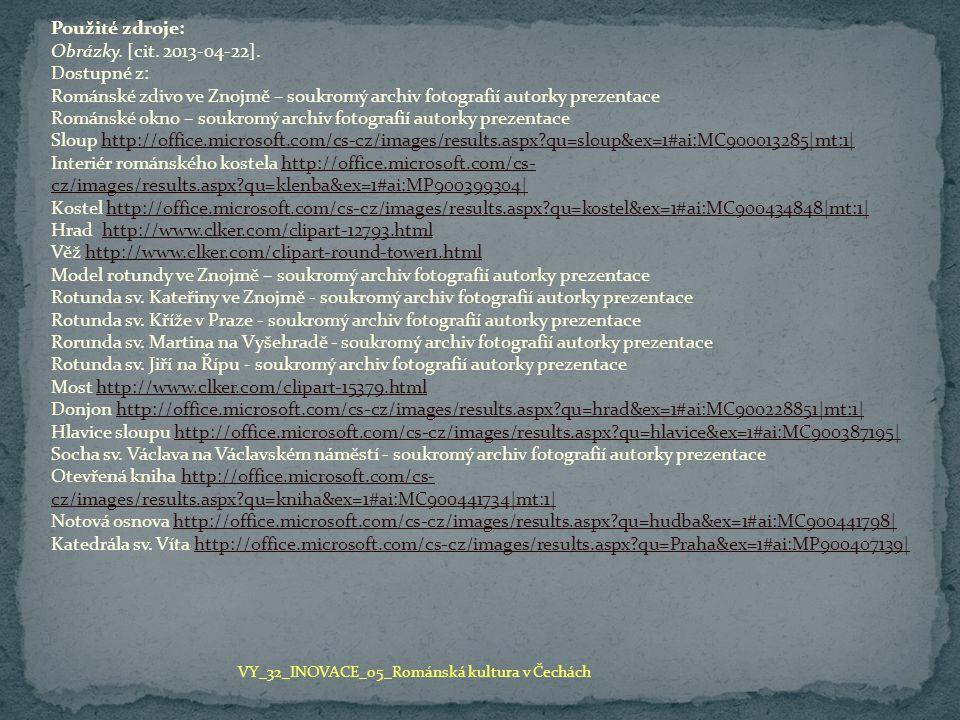 Použité zdroje: Obrázky. [cit. 2013-04-22]. Dostupné z: Románské zdivo ve Znojmě – soukromý archiv fotografií autorky prezentace Románské okno – soukr