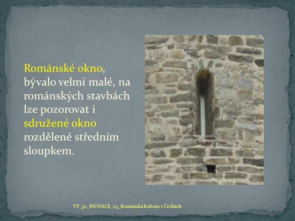 Románské okno, bývalo velmi malé, na románských stavbách lze pozorovat i sdružené okno rozdělené středním sloupkem. VY_32_INOVACE_05_Románská kultura