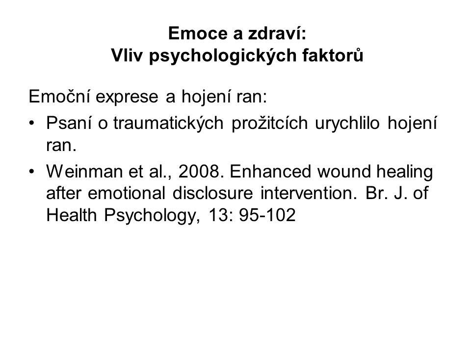Emoce a zdraví: Vliv psychologických faktorů Emoční exprese a hojení ran: Psaní o traumatických prožitcích urychlilo hojení ran. Weinman et al., 2008.