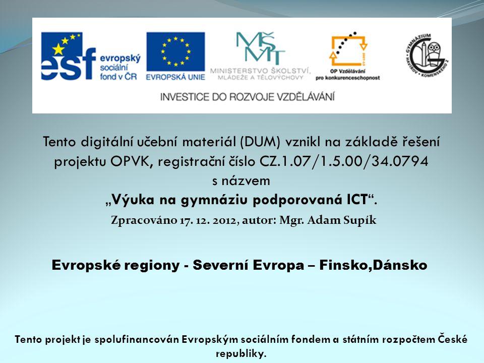 Evropské regiony - Severní Evropa – Finsko,Dánsko Tento digitální učební materiál (DUM) vznikl na základě řešení projektu OPVK, registrační číslo CZ.1