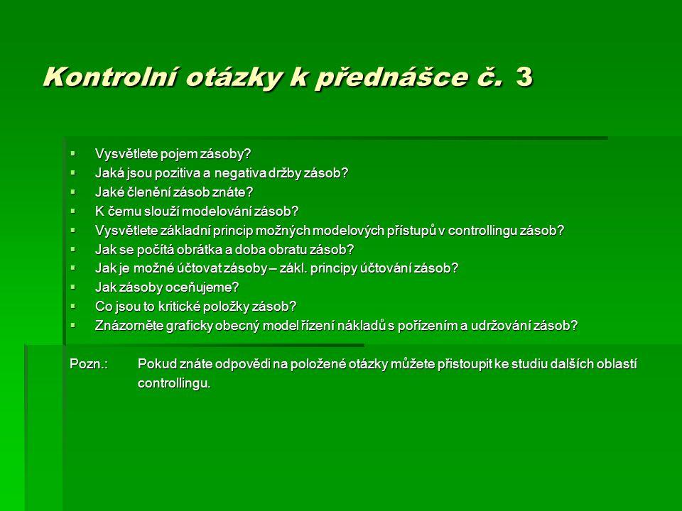 Kontrolní otázky k přednášce č. 3  Vysvětlete pojem zásoby?  Jaká jsou pozitiva a negativa držby zásob?  Jaké členění zásob znáte?  K čemu slouží