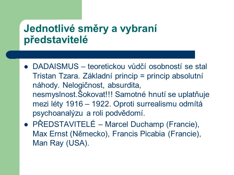 Jednotlivé směry a vybraní představitelé DADAISMUS – teoretickou vůdčí osobností se stal Tristan Tzara. Základní princip = princip absolutní náhody. N