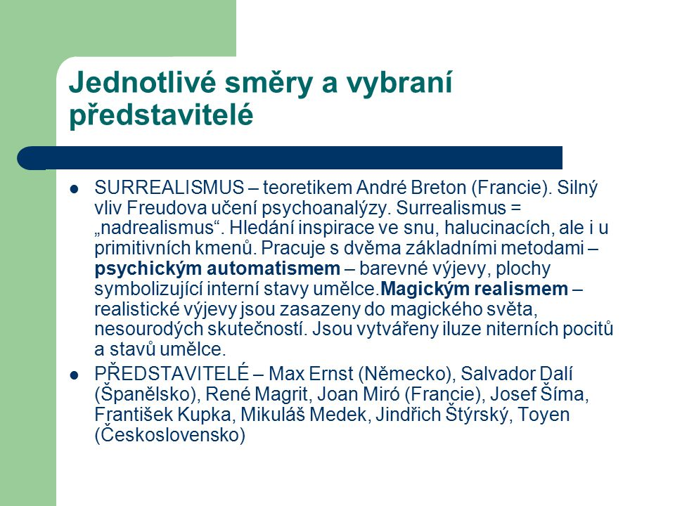 """Jednotlivé směry a vybraní představitelé SURREALISMUS – teoretikem André Breton (Francie). Silný vliv Freudova učení psychoanalýzy. Surrealismus = """"na"""
