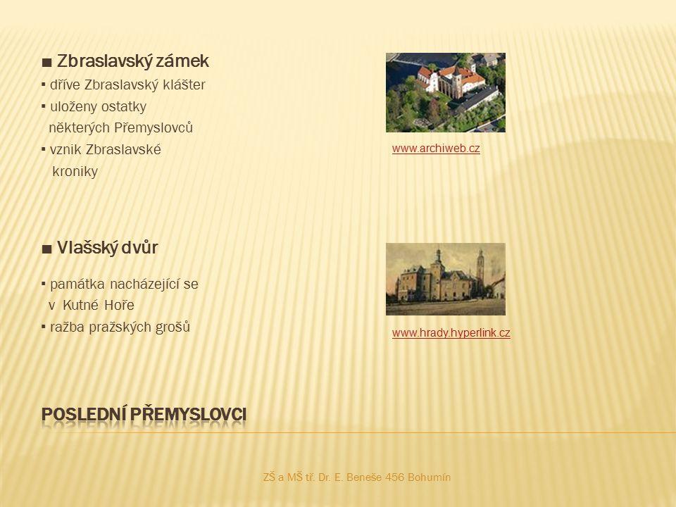 ■ Zbraslavský zámek ▪ dříve Zbraslavský klášter ▪ uloženy ostatky některých Přemyslovců ▪ vznik Zbraslavské kroniky ■ Vlašský dvůr ▪ památka nacházejí