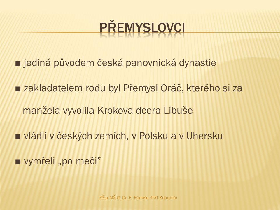 ■ jediná původem česká panovnická dynastie ■ zakladatelem rodu byl Přemysl Oráč, kterého si za manžela vyvolila Krokova dcera Libuše ■ vládli v českýc