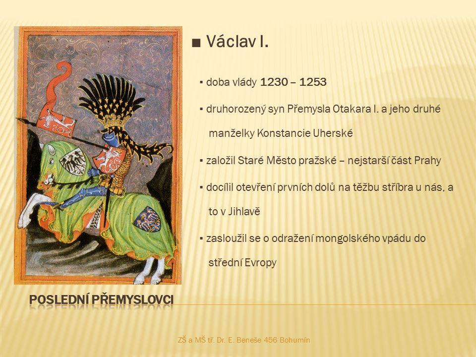 ■ Václav I. ▪ doba vlády 1230 – 1253 ▪ druhorozený syn Přemysla Otakara I. a jeho druhé manželky Konstancie Uherské ▪ založil Staré Město pražské – ne