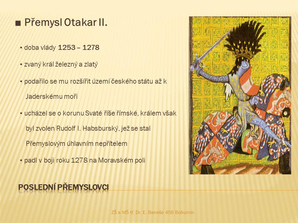 ■ Přemysl Otakar II. ▪ doba vlády 1253 – 1278 ▪ zvaný král železný a zlatý ▪ podařilo se mu rozšířit území českého státu až k Jaderskému moři ▪ ucháze
