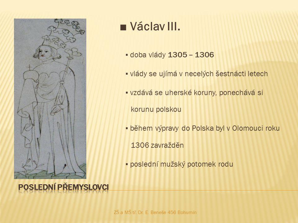 ■ Václav III. ▪ doba vlády 1305 – 1306 ▪ vlády se ujímá v necelých šestnácti letech ▪ vzdává se uherské koruny, ponechává si korunu polskou ▪ během vý