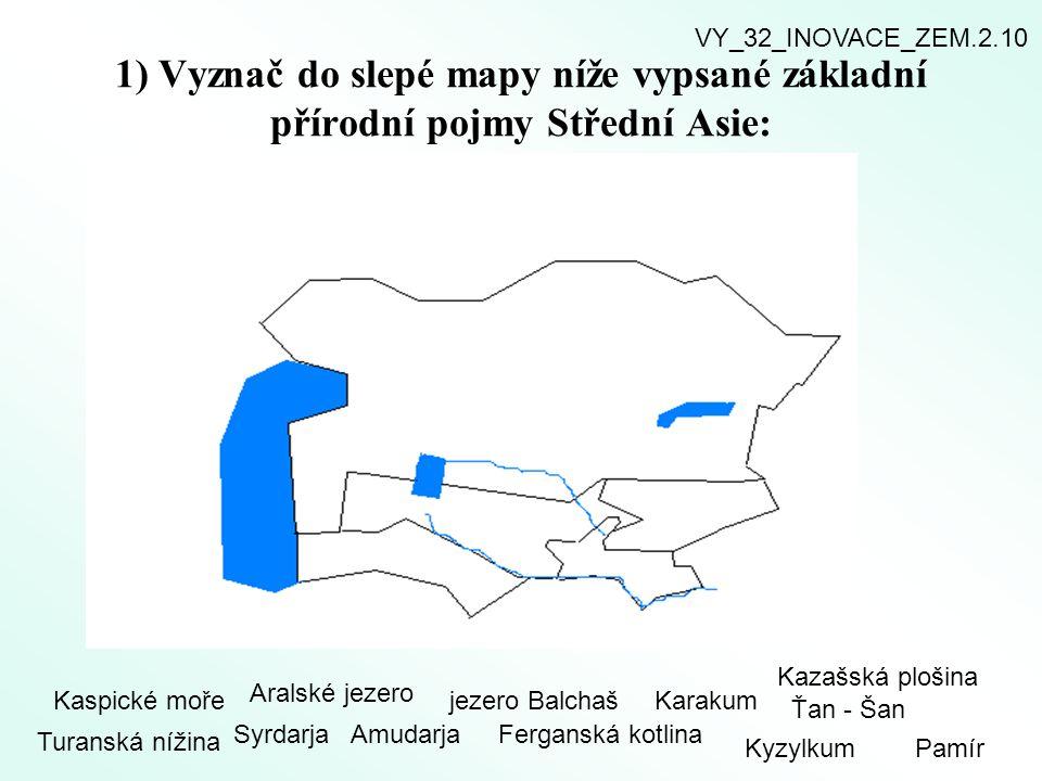 1) Vyznač do slepé mapy níže vypsané základní přírodní pojmy Střední Asie: Kaspické moře Aralské jezero jezero Balchaš SyrdarjaAmudarjaFerganská kotli