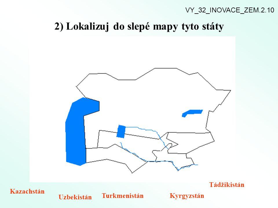 2) Lokalizuj do slepé mapy tyto státy Kazachstán Uzbekistán TurkmenistánKyrgyzstán Tádžikistán VY_32_INOVACE_ZEM.2.10