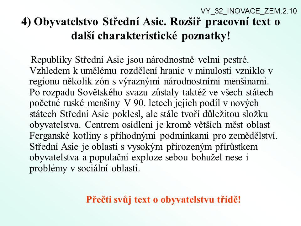 4) Obyvatelstvo Střední Asie. Rozšiř pracovní text o další charakteristické poznatky! Republiky Střední Asie jsou národnostně velmi pestré. Vzhledem k
