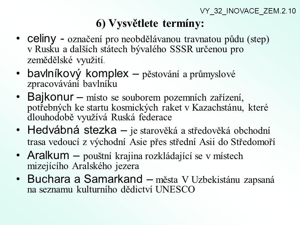6) Vysvětlete termíny: celiny - označení pro neobdělávanou travnatou půdu (step) v Rusku a dalších státech bývalého SSSR určenou pro zemědělské využit