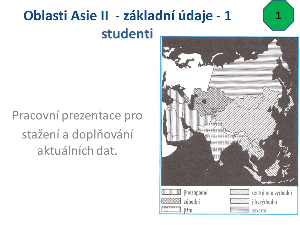 Oblasti Asie II - základní údaje - 1 studenti Pracovní prezentace pro stažení a doplňování aktuálních dat.