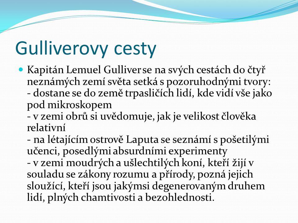 Gulliverovy cesty Kapitán Lemuel Gulliver se na svých cestách do čtyř neznámých zemí světa setká s pozoruhodnými tvory: - dostane se do země trpasličí