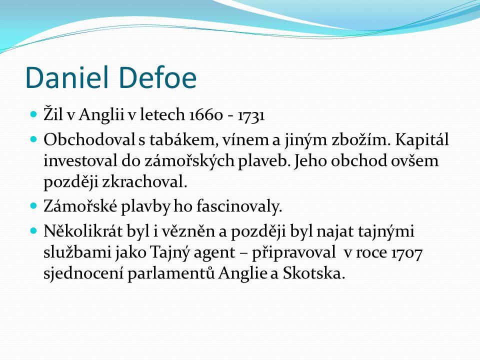 Daniel Defoe Žil v Anglii v letech 1660 - 1731 Obchodoval s tabákem, vínem a jiným zbožím. Kapitál investoval do zámořských plaveb. Jeho obchod ovšem