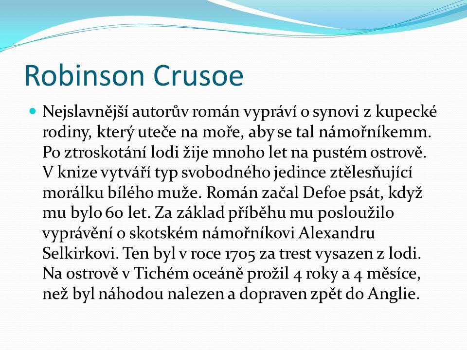 Robinson Crusoe Nejslavnější autorův román vypráví o synovi z kupecké rodiny, který uteče na moře, aby se tal námořníkemm. Po ztroskotání lodi žije mn