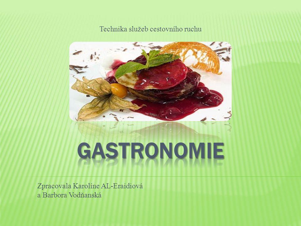  Sektor služeb  Nauka o vztahu kultury a potravy  Spjata s cestovním ruchem - prezentace dané lokality  Gastro-turistika  Ekonomicky společenská věda  Původem z l´art culinaire  Oceňování podle hvězdiček  Michelin