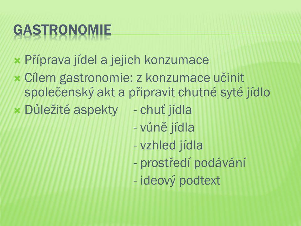  Příprava jídel a jejich konzumace  Cílem gastronomie: z konzumace učinit společenský akt a připravit chutné syté jídlo  Důležité aspekty - chuť jí