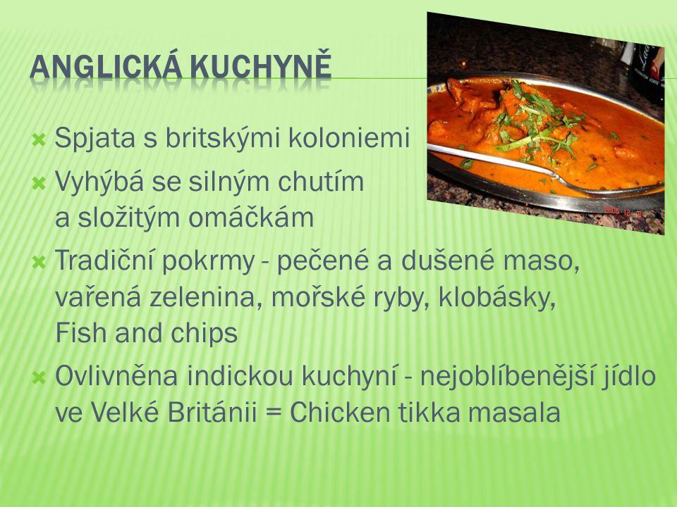  Spjata s britskými koloniemi  Vyhýbá se silným chutím a složitým omáčkám  Tradiční pokrmy - pečené a dušené maso, vařená zelenina, mořské ryby, kl