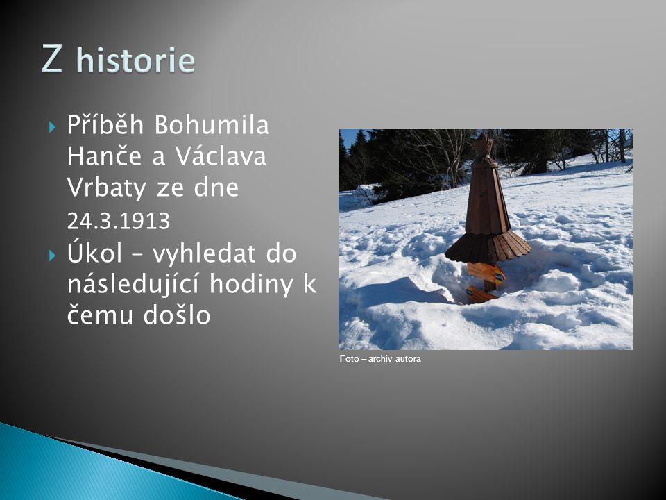  Příběh Bohumila Hanče a Václava Vrbaty ze dne 24.3.1913  Úkol – vyhledat do následující hodiny k čemu došlo Foto – archiv autora