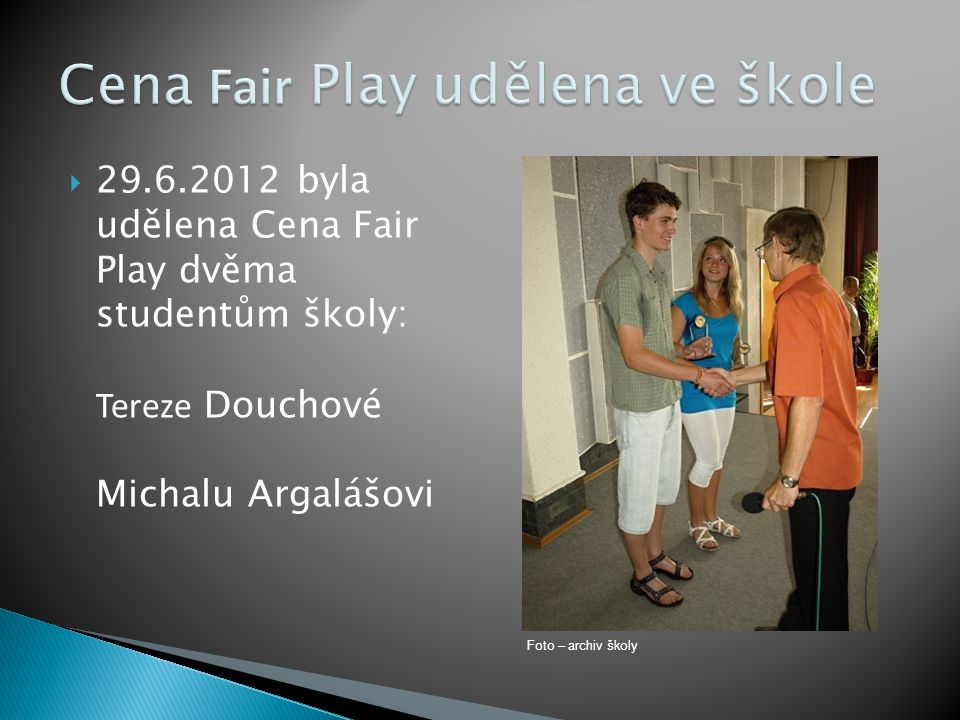  29.6.2012 byla udělena Cena Fair Play dvěma studentům školy: Tereze Douchové Michalu Argalášovi Foto – archiv školy