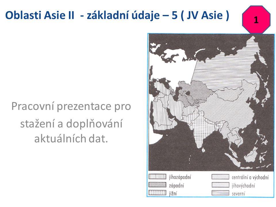 Oblasti Asie II - základní údaje – 5 ( JV Asie ) Pracovní prezentace pro stažení a doplňování aktuálních dat.