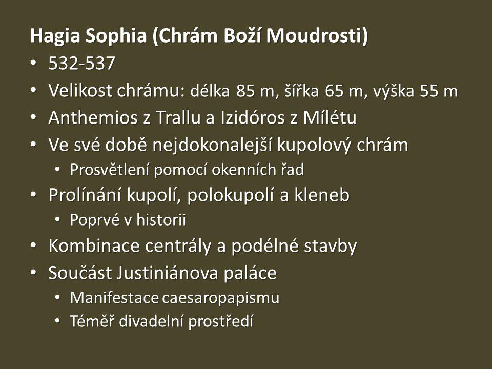 Hagia Sophia (Chrám Boží Moudrosti) 532-537 532-537 Velikost chrámu: délka 85 m, šířka 65 m, výška 55 m Velikost chrámu: délka 85 m, šířka 65 m, výška