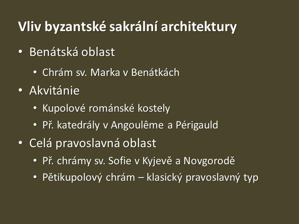 Vliv byzantské sakrální architektury Benátská oblast Benátská oblast Chrám sv. Marka v Benátkách Chrám sv. Marka v Benátkách Akvitánie Akvitánie Kupol