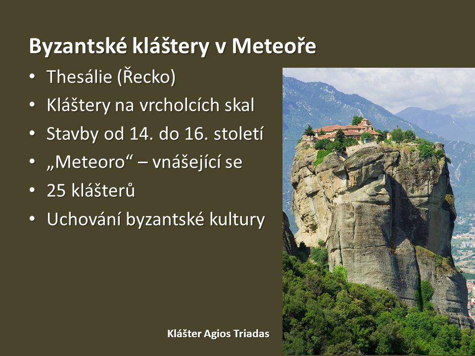 Byzantské kláštery v Meteoře Thesálie (Řecko) Thesálie (Řecko) Kláštery na vrcholcích skal Kláštery na vrcholcích skal Stavby od 14. do 16. století St