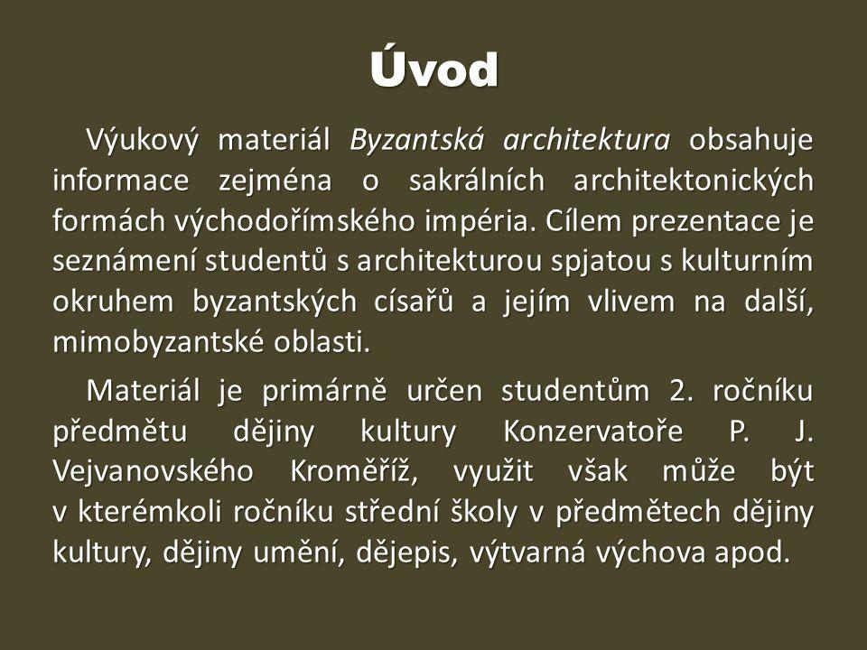 Úvod Výukový materiál Byzantská architektura obsahuje informace zejména o sakrálních architektonických formách východořímského impéria. Cílem prezenta