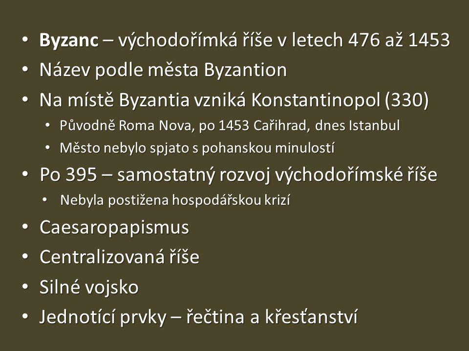 Byzanc – východořímká říše v letech 476 až 1453 Byzanc – východořímká říše v letech 476 až 1453 Název podle města Byzantion Název podle města Byzantio
