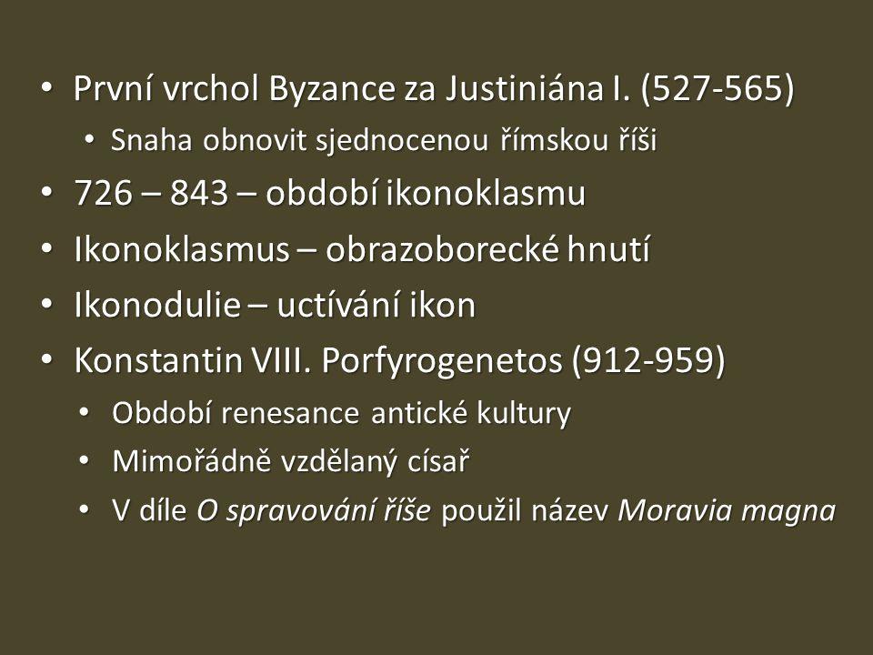 První vrchol Byzance za Justiniána I. (527-565) První vrchol Byzance za Justiniána I. (527-565) Snaha obnovit sjednocenou římskou říši Snaha obnovit s