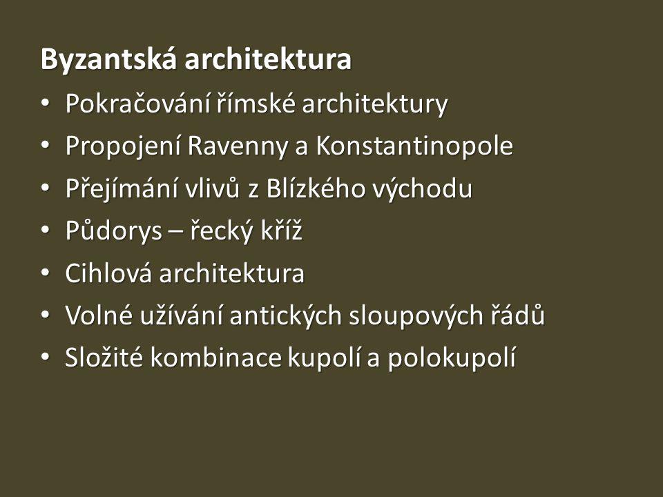 Byzantská architektura Pokračování římské architektury Pokračování římské architektury Propojení Ravenny a Konstantinopole Propojení Ravenny a Konstan