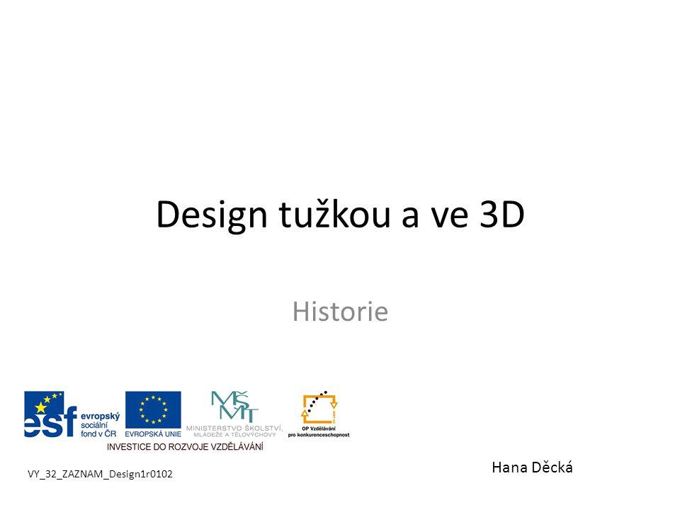 Design tužkou a ve 3D Historie VY_32_ZAZNAM_Design1r0102 Hana Děcká