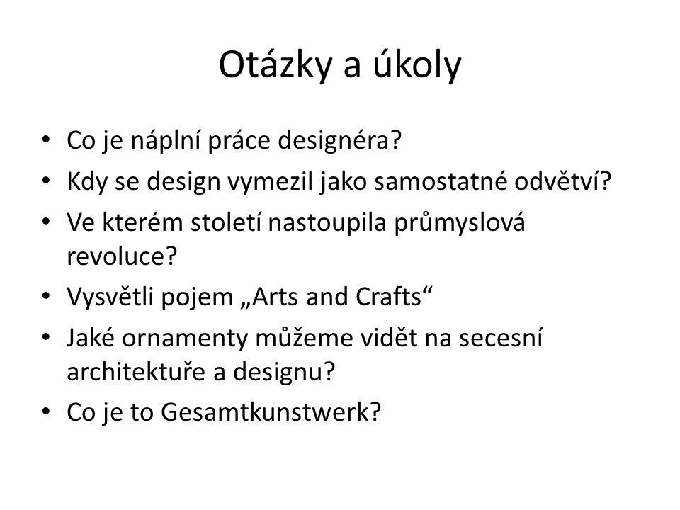 Otázky a úkoly Co je náplní práce designéra? Kdy se design vymezil jako samostatné odvětví? Ve kterém století nastoupila průmyslová revoluce? Vysvětli