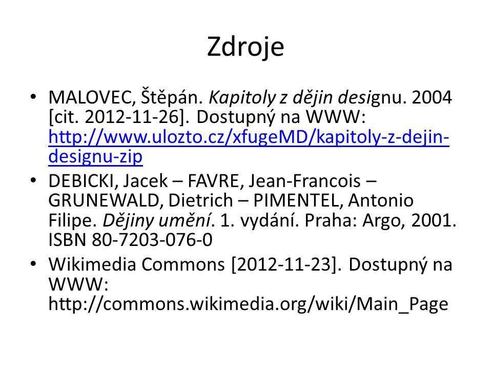 Zdroje MALOVEC, Štěpán. Kapitoly z dějin designu. 2004 [cit. 2012-11-26]. Dostupný na WWW: http://www.ulozto.cz/xfugeMD/kapitoly-z-dejin- designu-zip