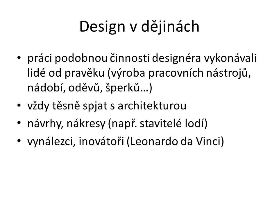 Design v dějinách práci podobnou činnosti designéra vykonávali lidé od pravěku (výroba pracovních nástrojů, nádobí, oděvů, šperků…) vždy těsně spjat s