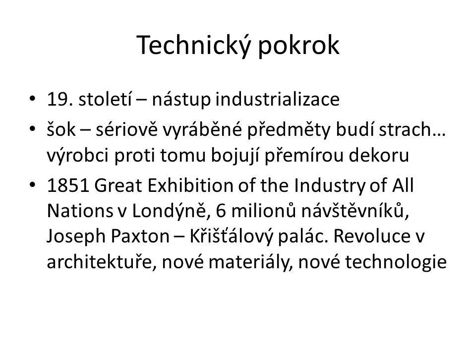Technický pokrok 19. století – nástup industrializace šok – sériově vyráběné předměty budí strach… výrobci proti tomu bojují přemírou dekoru 1851 Grea