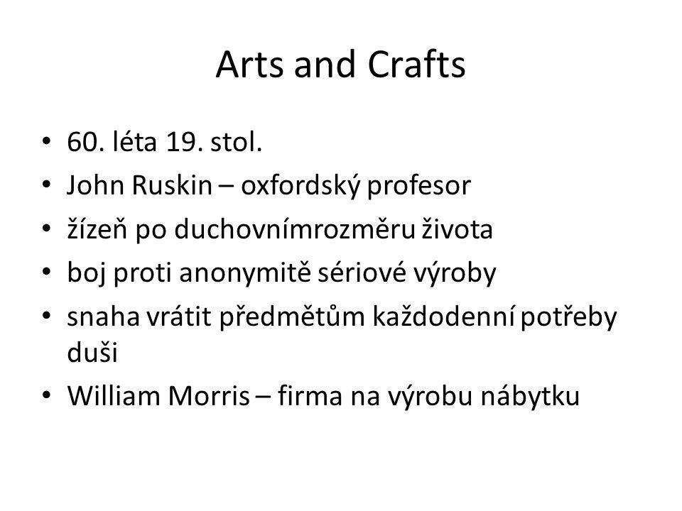 Arts and Crafts 60. léta 19. stol. John Ruskin – oxfordský profesor žízeň po duchovnímrozměru života boj proti anonymitě sériové výroby snaha vrátit p