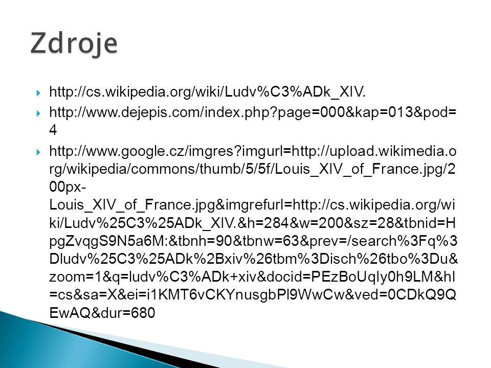  http://cs.wikipedia.org/wiki/Ludv%C3%ADk_XIV.  http://www.dejepis.com/index.php?page=000&kap=013&pod= 4  http://www.google.cz/imgres?imgurl=http:/