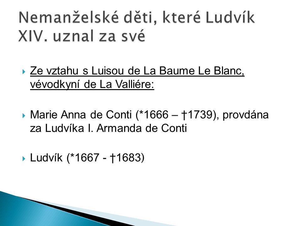  Ze vztahu s Luisou de La Baume Le Blanc, vévodkyní de La Valliére:  Marie Anna de Conti (*1666 – †1739), provdána za Ludvíka I. Armanda de Conti 