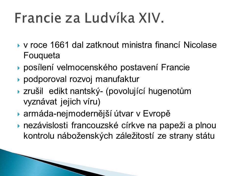  v roce 1661 dal zatknout ministra financí Nicolase Fouqueta  posílení velmocenského postavení Francie  podporoval rozvoj manufaktur  zrušil edikt