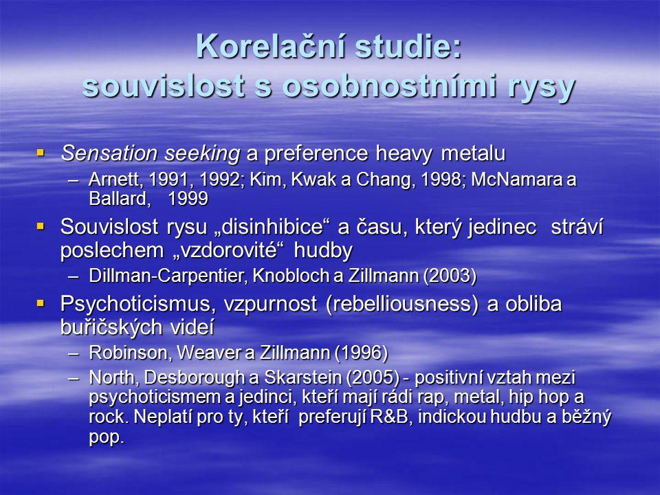 Korelační studie: souvislost s osobnostními rysy  Sensation seeking a preference heavy metalu –Arnett, 1991, 1992; Kim, Kwak a Chang, 1998; McNamara