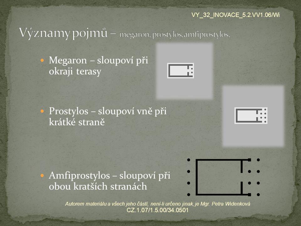 Megaron – sloupoví při okraji terasy Prostylos – sloupoví vně při krátké straně Amfiprostylos – sloupoví při obou kratších stranách VY_32_INOVACE_5.2.