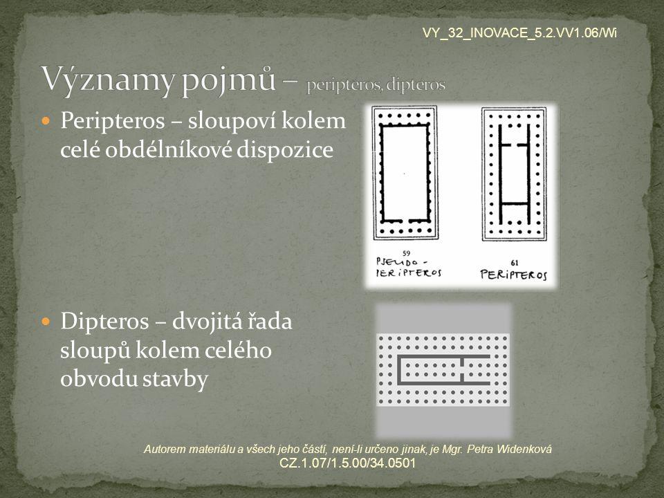 Peripteros – sloupoví kolem celé obdélníkové dispozice Dipteros – dvojitá řada sloupů kolem celého obvodu stavby VY_32_INOVACE_5.2.VV1.06/Wi Autorem m